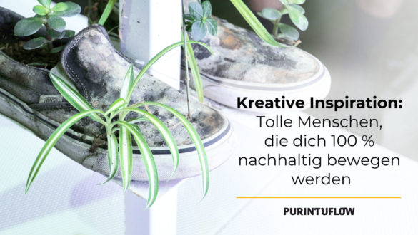 Kreative Inspiration: Tolle Menschen, die dich 100 % nachhaltig bewegen werden